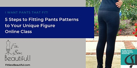"""""""I want pants that FIT!"""" 5 Steps to Fitting Pants Patterns to Your Figure tickets"""