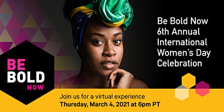 Be Bold Now 6th Annual International Women's Day Celebration Virtual Event tickets