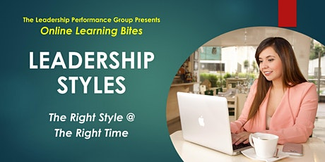 Leadership Styles: The Right Styles @ the Right Time (Online - Run 6) tickets