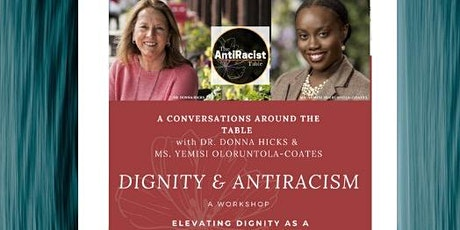Dignity & AntiRacism Workshop: Dr. Donna Hicks and Yemisi Oloruntola-Coates tickets