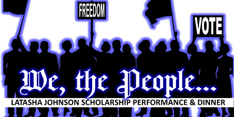 We The People- BHM Presentation & Latasha Johnson Scholarship Dinner tickets