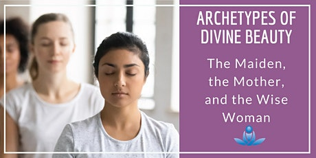 Archetypes of Divine Beauty - The Maiden, the Mother, and the Wise Woman tickets