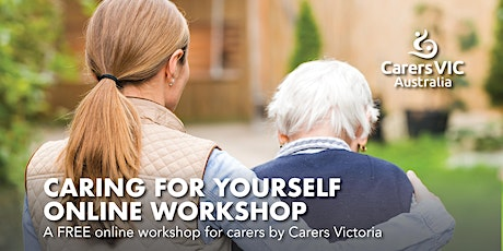 Carers Victoria Caring For Yourself Online Workshop  #7834 tickets