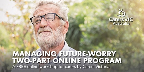 Carers Victoria Managing Future-Worry Online Workshop #7718 tickets