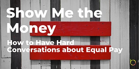 Show Me the Money: How to Have Hard Conversations about Equal Pay tickets