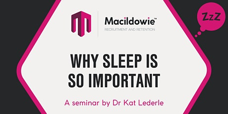 'Why Sleep is so important' a seminar by Dr Kat Lederle tickets