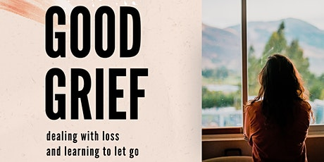 Good Grief - a discussion on dealing with loss and learning to let go tickets
