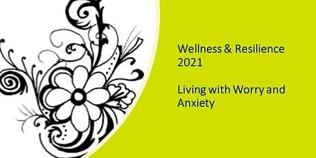 Wellness & Resilience Series - Living with Worry and Anxiety (All Staff) tickets