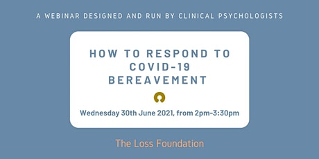 How to respond to Covid 19 bereavement - Live Webinar - June 30th 2021 tickets