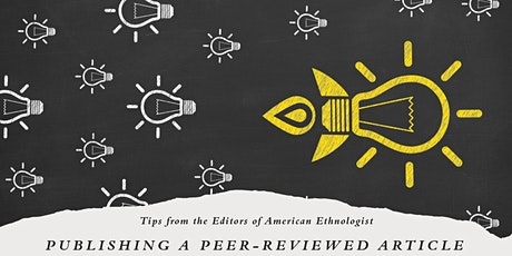Publishing a Peer-Reviewed Article: Tips from American Ethnologist tickets