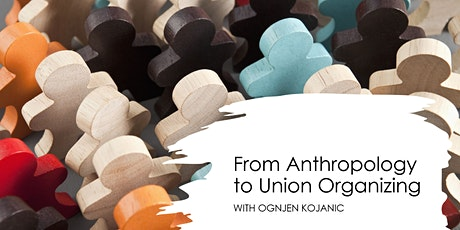 From Anthropology to Union Organizing with Ognjen Kojanic tickets