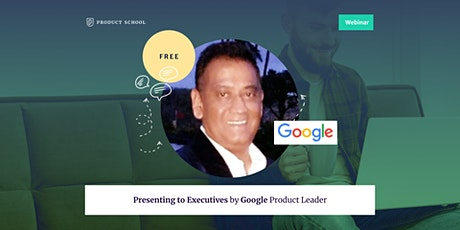 Webinar: Presenting to Executives by Google Product Leader tickets