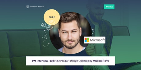 Webinar: PM Interview Prep: The Product Design Question by Microsoft PM tickets