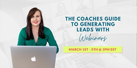The Coaches Guide to Generating Leads with Webinars - with Sarah Gray tickets