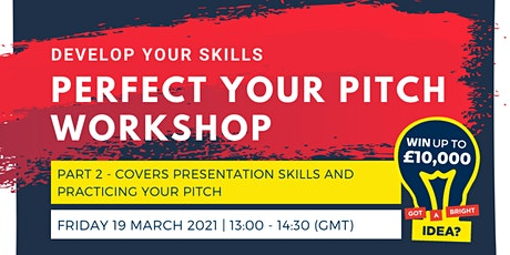 Develop your skills: PERFECT YOUR PITCH 2021 WORKSHOP (Part 2) tickets
