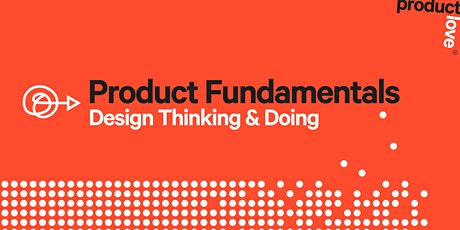 Product Fundamentals: An Introduction to Design Thinking & Doing tickets