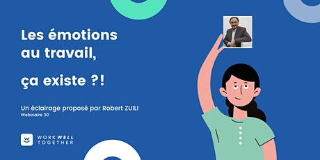 Les émotions au travail, ça existe ?!  par R. ZUILI de  Work Well Together billets