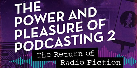The Power and Pleasure of Podcasting 2: The Return of Radio Fiction tickets