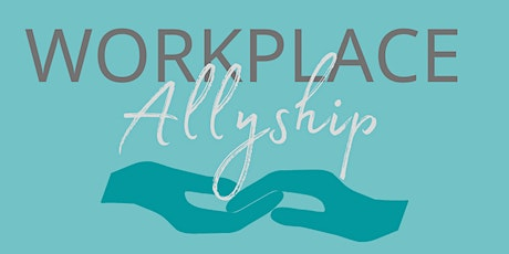 I've Got Your Back: Active allyship in the workplace tickets