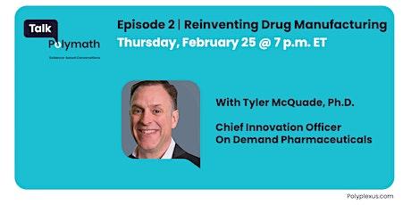 Talk Polymath Episode 2 | Reinventing Drug Manufacturing tickets