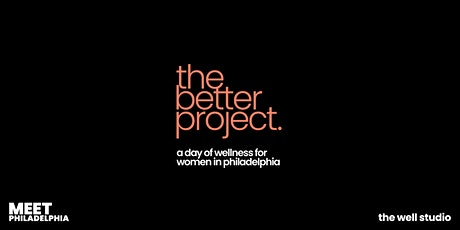The Better Project.: A Day of Wellness for Women in Philadelphia tickets