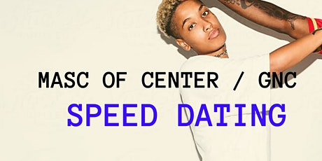 Masc of Center + NB  Speed Dating (for moc / gnc folx + those who love thm) tickets