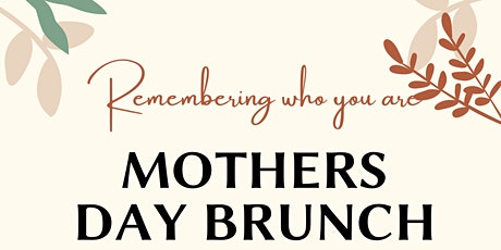 Mother's Day Brunch: Remembering Who You Are  tickets