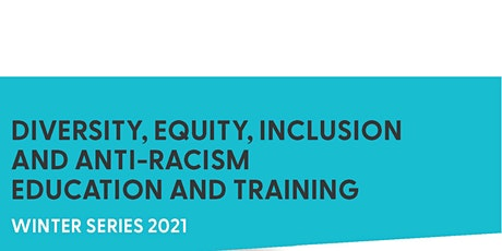 Diversity, Equity, Inclusion, and Anti-Racist Winter Workshop Series tickets