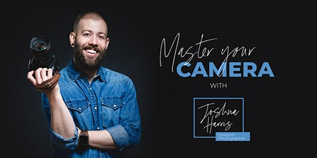 Master your Camera with Joshua Harris (Class 2/3) tickets