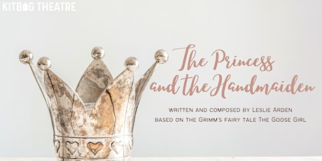 Kitbag Theatre Presents: The Princess and the Handmaiden (Matinee Show) tickets