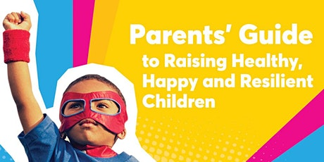 Parents' Guide to Raising Happy, Healthy and Resilient Children tickets