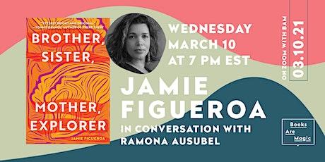 Jamie Figueroa: Brother, Sister, Mother, Explorer w/ Ramona Ausubel tickets