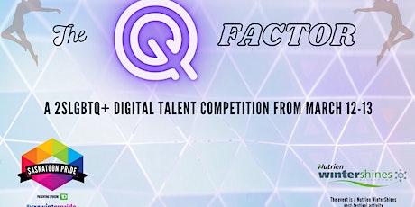 The Q Factor: A 2SLGBTQ+ Digital Talent Show tickets
