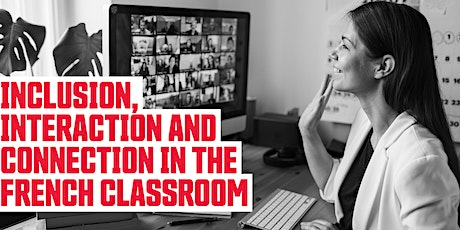 Inclusion, Interaction and Connection in the French Classroom-Info Session tickets