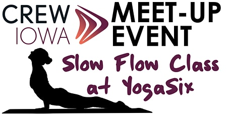 CREW Iowa Meet-Up Event - Slow Flow Class at YogaSix tickets