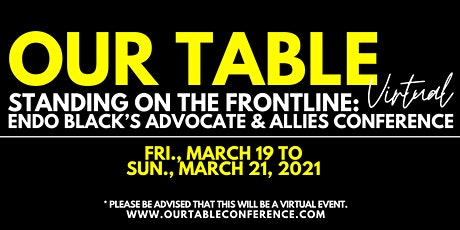 Our Table. Standing On The Frontline: Endo Black's Advocate & Allies Conf. tickets