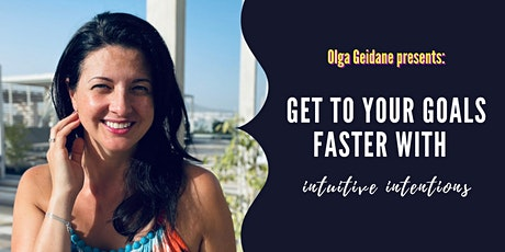 Get to Your Goals Faster with Intuitive Intentions with Olga Geidane tickets