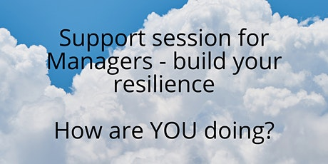 Support session for Managers - build your resilience. How are YOU doing? tickets