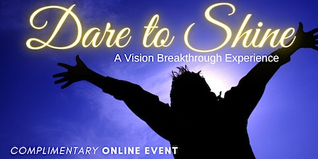 Dare to Shine -  A Vision Breakthrough Experience tickets