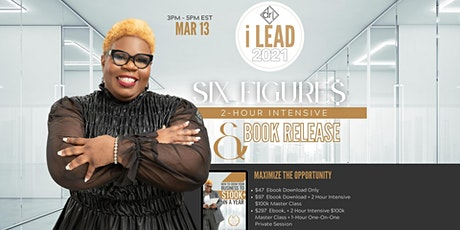 ILEAD: SIX FIGURES: HOW TO MAKE SIX FIGURES IN A YEAR tickets