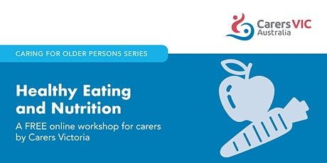 Carers Victoria Healthy Eating and Nutrition Online Workshop #7843 tickets