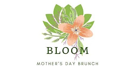 Bloom: Mother's Day Brunch tickets