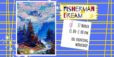 FISHERMAN'S DREAM - oil painting social workshop tickets