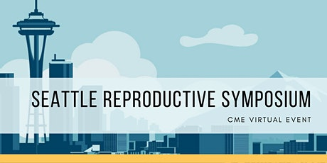 Seattle Reproductive Symposium May 14 and 15, 2021 tickets