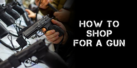 HOW TO SHOP FOR A GUN tickets