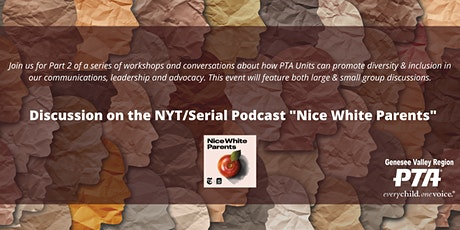 "Genesee Valley Region PTA - Discussion on Podcast ""Nice White Parents"" tickets"