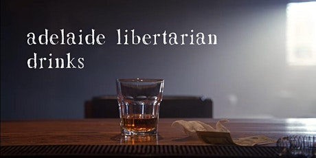 Adelaide Libertarian Drinks tickets