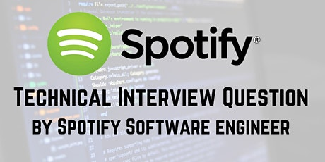 The Spotify Technical Interview Question By Spotify Software Engineer tickets