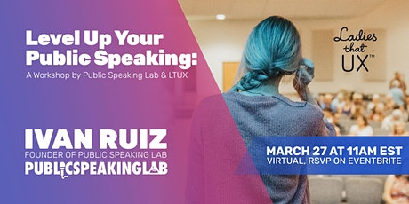 Level Up Your Public Speaking: A Workshop by Public Speaking Lab & LTUX tickets