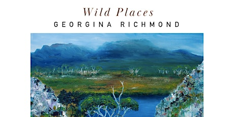 Wild Places by Georgina Richmond - Exhibition Opening tickets